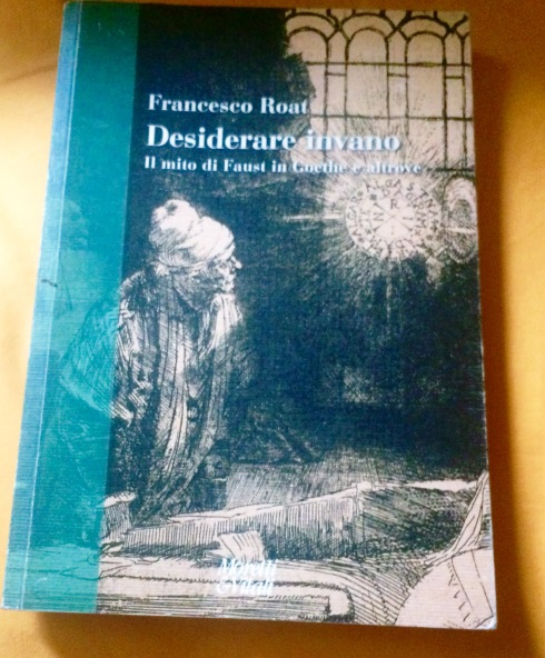 """Desiderare invano. Il mito di Faust in Goethe e altrove""( ""To desire in vain. The mith of Faust in Goethe and elsewhere"") by Francesco Roat, photo by N"